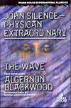 image of John Silence: Physician Extraordinary / The Wave