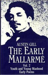 The Early Mallarme. Volume 2. Youth and Young Manhood Early Poems.