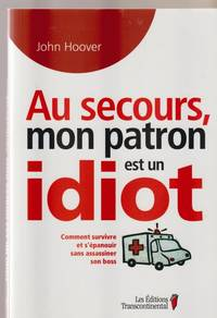 Au Secours Mon Patron Est un Idiot by Hoover John - Paperback - 2008 - from Pinacle Books and Biblio.com