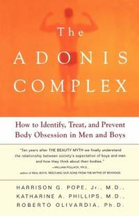 The Adonis Complex : How to Identify, Treat and Prevent Body Obsession in Men and Boys