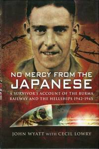 No Mercy From the Japanese: A Survivor's Account of the Burma Railway and the Hellships 1942-1945 by  Cecil  John (with) Lowry - 1st printing - 2008 - from Barbarossa Books Ltd. (SKU: 60347)