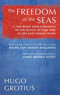 The Freedom of the Seas or The Right which Belongs to the Dutch..
