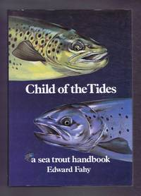 Child of the Tides. A Sea Trout Handbook