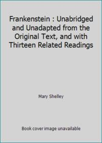 Frankenstein : Unabridged and Unadapted from the Original Text, and with Thirteen Related Readings by Mary Shelley - Hardcover - 2002 - from ThriftBooks (SKU: G0971075638I5N00)