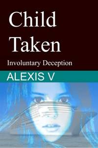 Child Taken: Involuntary Deception: Volume 2 (Engulfing Events)