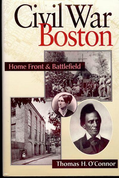1997. O'CONNOR, Thomas H. CIVIL WAR BOSTON. Boston: Northeastern University Press, . 8vo., cloth in ...