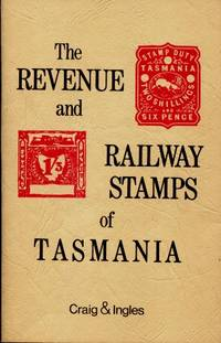 The revenue and railway stamps of Tasmania by William D Craig and Owen G. Ingles - 1978