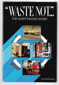"""""""Waste Not .."""": The Story Safety-Kleen"""