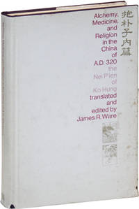 Alchemy, Medicine, Religion in the China of A.D. 320: The Nei P'ien of Ko Hung (Pao-p'u tzu)