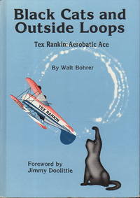 BLACK CATS AND OUTSIDE LOOPS: Tex Rankin: Pilot and Legend.