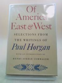 image of Of America East and West : Selections from the Writings of Paul Horgan
