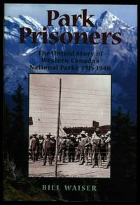 image of PARK PRISONERS:  THE UNTOLD STORY OF WESTERN CANADA'S NATIONAL PARKS, 1915-1946.