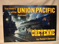 THE HISTORY OF THE UNION PACIFIC RAILROAD IN CHEYENNE: A PICTORIAL ODYSSEY TO THE MECCA OF STEAM by  Robert Darwin - First edition, first printing - 1987 - from Robert Gavora, Fine and Rare Books and Biblio.com