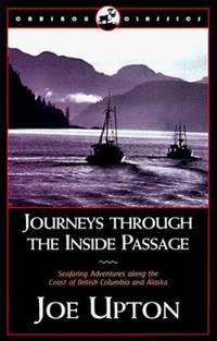 Journeys Through the Inside Passage : Seafaring Adventures along the Coast of British Columbia and Alaska by Joe Upton - Paperback - 2003 - from ThriftBooks and Biblio.com