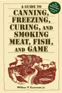 A Guide to Canning, Freezing, Curing.. by  Wilbur F Eastman Jr  - Paperback  - 2003  - from Books for Cooks (SKU: 9781580174572)