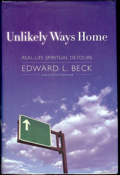 2004. BECK, Edward L. UNLIKELY WAYS HOME. NY: Doubleday, . 8vo., cloth & boards in dust jacket; 290 ...