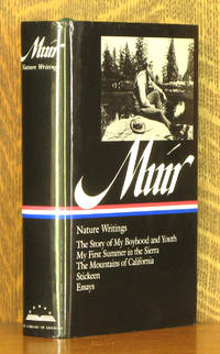 MUIR: NATURE WRITINGS - THE STORY OF MY BOYHOOD AND YOUTH/ MY FIRST SUMMER IN THE SIERRA/ THE MOUNTAINS OF CALIFORNIA/ STICKEEN & ESSAYS [LIBRARY OF AMERICA # 92]