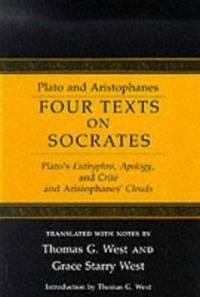 Four Texts on Socrates : Plato's Euthyphro, Apology of Socrates, and Critor, and Aristophanes'...