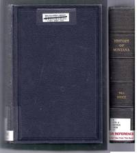 [History of] Montana. The Land and the People Issued in Three Volumes. Volume I Only