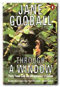 Through A Window Thirty Years with the Chimpanzees of Gombe