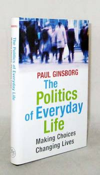 image of The Politics of Everyday Life Making Choices, Changing Lives