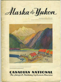 image of Alaska and the Yukon. Canadian National, The Largest Railway System in America