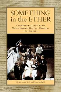 Something in the Ether : A Bicentennial History of Massachusetts General Hospital, 1811-2011