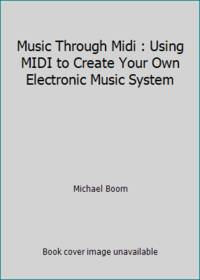 image of Music Through Midi : Using MIDI to Create Your Own Electronic Music System
