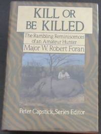 Kill or Be Killed: The Rambling Reminiscences of an Amateur Hunter (Peter Capstick's library/Peter Capstick, Series Editor)