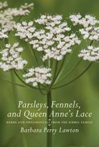 Parsleys, Fennels, and Queen Anne's Lace: Herbs and Ornamentals from the Umbel Family by Barbara Perry Lawton - 2007-09-02