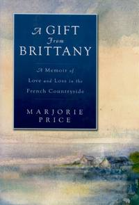 image of A Gift from Brittany, A Memoir of Love and Loss in the French Countryside