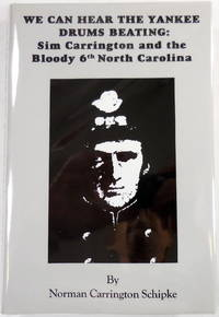 image of We Can Hear the Yankee Drums Beating. Sim Carrington and the Bloody 6th North Carolina