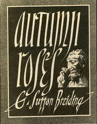 AUTUMN ROSES: SELECTED POEMS OF G. SUTTON BREIDING ... Introduction by Donald Sidney-Fryer