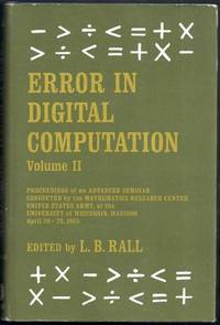 Error in Digital Computation Volume II (2) Only. Proceedings of a Symposium Conducted by the Mathematics Research Center, United States Army, at the University of Wisconsin, Madison, April 26-28, 1965