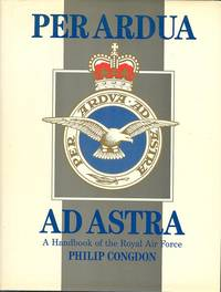 Per Ardua Ad Astra : A Handbook of the Royal Air Force