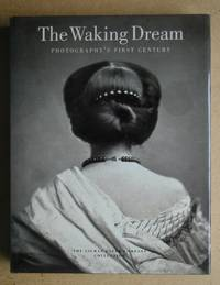 The Waking Dream: Photography's First Century. Selections from the Gilman Paper Company...