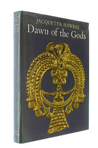 Dawn of the Gods: Minoan and Mycenaean Origins of Greece by  Jacquetta Hawkes - First Edition - 1968-09-01 - from M Godding Books Ltd and Biblio.com