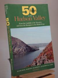Fifty Hikes in the Hudson Valley: From the Catskills to the Taconics, and from the Ramapos to the Helderbergs by Peter Kick; Barbara McMartin; James McMartin Long - Paperback - 2nd Edition 3rd Printing - 1995 - from Henniker Book Farm and Biblio.co.uk