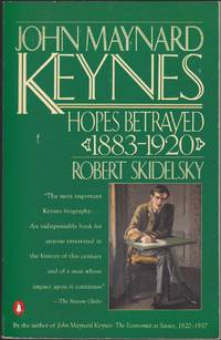 John Maynard Keynes: Volume 1: Hopes Betrayed 1883-1920