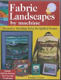 Fabric Landscapes by Machine.  Decorative Stitching Styles for Quilted Scenes