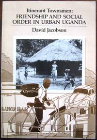 Itinerant Townsmen: Friendship and Social Order in Urban Uganda