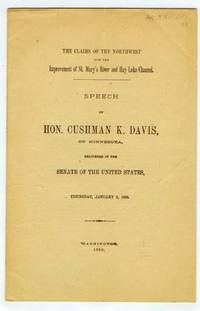 The Claims of the Northwest for the Improvement of St. Mary's River and Hay Lake Channel. Speech of Hon. Cushman K. Davis, of Minnesota