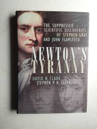Newton's Tyranny: The Suppressed Scientific Discoveries of Steven Gray and John Flamsteed