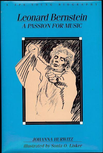 1993. LISKER, Sonia O.. HURWITZ, Johanna. LEONARD BERNSTEIN: A PASSION FOR MUSIC. Illustrated by Son...