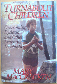 Turnabout Children: Overcoming Dyslexia and Other Learning Disabilities by  Mary MacCracken - Signed First Edition - from West of Eden Books (SKU: 9862)