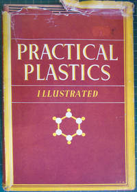 Practical Plastics Illustrated : a Clear and Compregensive Guide to the Principles and Practice of Modern Plastics