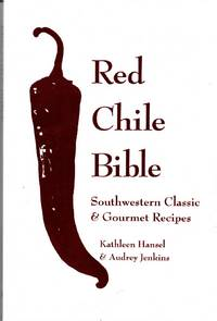 Red Chile Bible Southwestern Classic & Gourmet Recipes