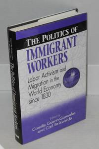 The politics of immigrant workers: labor activism and migration in the world economy since 1830.  Foreword by David Brody