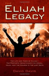 image of Elijah Legacy: The Life and Times of Elijah--The Prophetic Significance for Israel, Islam, and the Church in the Last Days