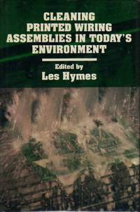 Cleaning Printed Wiring Assemblies in Today's Environment by  Les (edited by) Hymes - Paperback - 1st Printing - 1991 - from Clausen Books, RMABA (SKU: SB772)